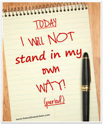 I will not stand in my own way!